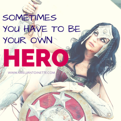 Sometimes You Have to be your own hero #WOW - Ameli Antoinette