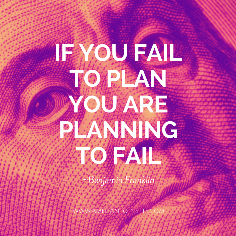 If you fail to plan, you plan to fail - Benjamin Franklin #WOW Ameli Antoinette