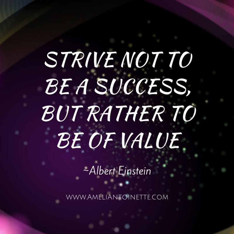 Strive to be of Value - Albert Einstein #WOW Ameli Antoinette