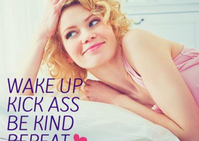 Wake up. Be kind. Kick ass. Repeat #WOW