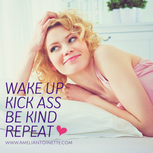 Wake up. Be kind. Kick ass. Repeat #WOW