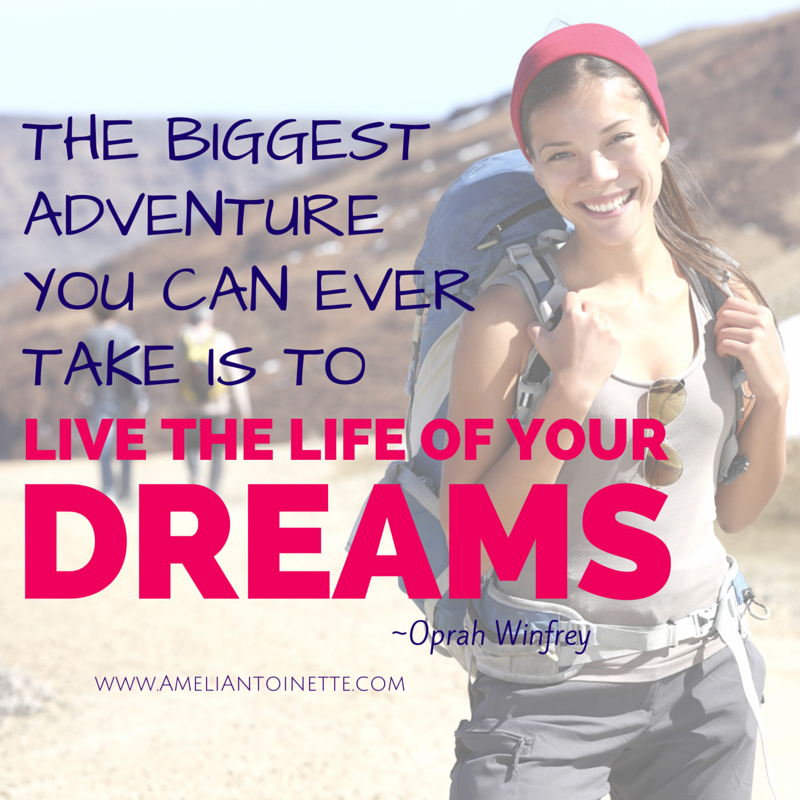 Adventure Live the life of your dreams Oprah #WOW Ameli Antoinette