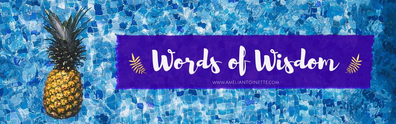Words of Wisdom Ameli Antoinette