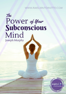 The Power of Your Subconscious Mind Joseph Murphy Ameli Antoinette