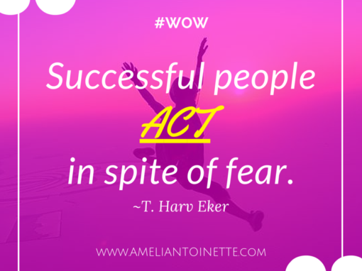 Successful people ACT in spite of fear #WOW