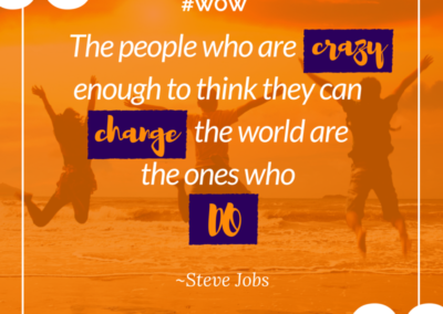 Be crazy enough to change the world #WOW